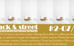 Snack and street #2, les news de la planète fast-food…